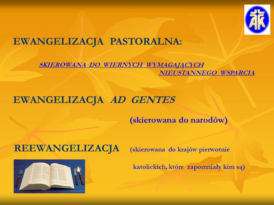 EWANGELIZACJA PASTORALNA: SKIEROWANA DO WIERNYCH WYMAGAJĄCYCH NIEUSTANNEGO WSPARCIA EWANGELIZACJA AD GENTES (skierowana do narodów) REEWANGELIZACJA (skierowana do krajów pierwotnie katolickich, które zapomniały kim są)