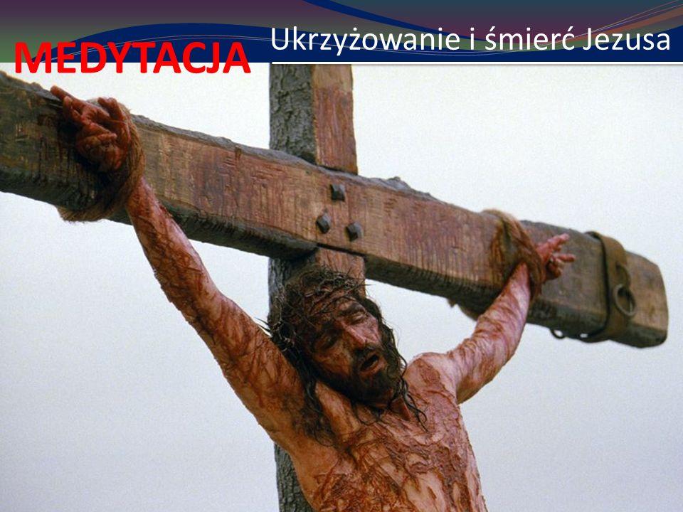 Ukrzyżowanie i śmierć Jezusa MEDYTACJA