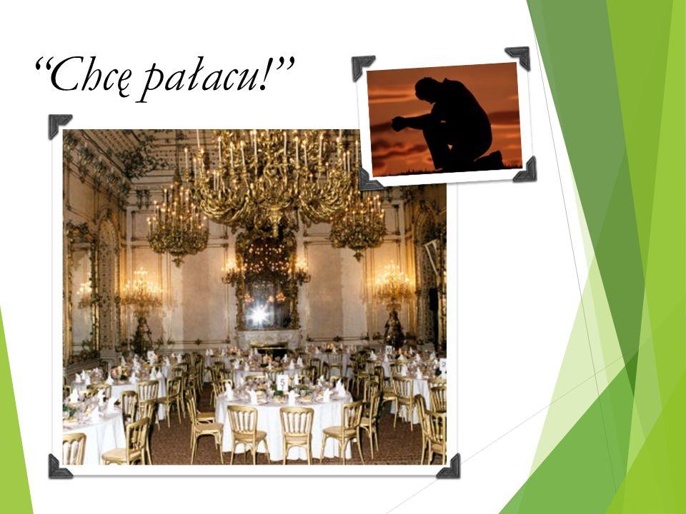 Chcę pałacu!