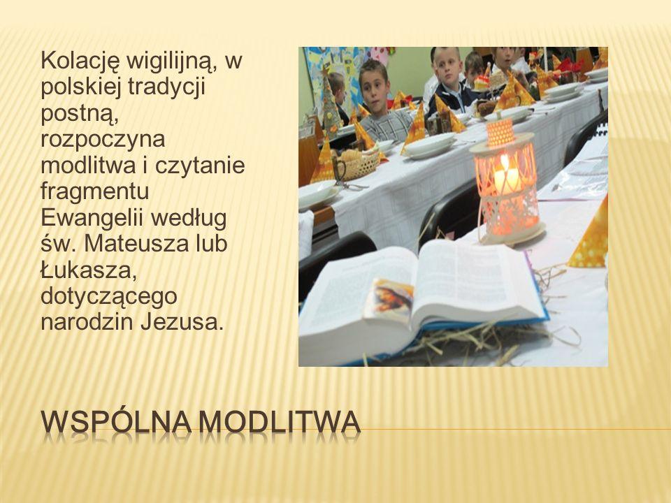 Kolację wigilijną, w polskiej tradycji postną, rozpoczyna modlitwa i czytanie fragmentu Ewangelii według św.