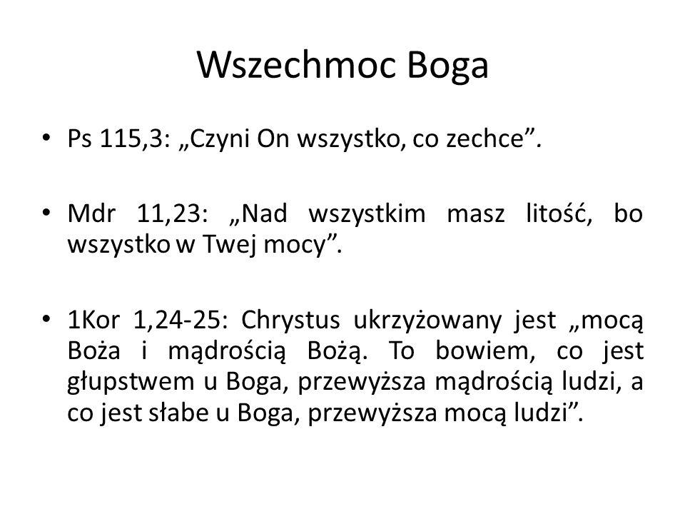 """Wszechmoc Boga Ps 115,3: """"Czyni On wszystko, co zechce"""". Mdr 11,23: """"Nad wszystkim masz litość, bo wszystko w Twej mocy"""". 1Kor 1,24-25: Chrystus ukrzy"""