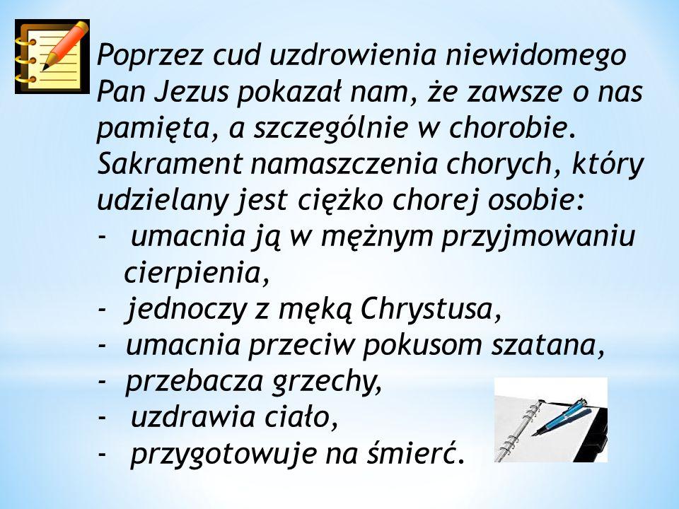 Poprzez cud uzdrowienia niewidomego Pan Jezus pokazał nam, że zawsze o nas pamięta, a szczególnie w chorobie.
