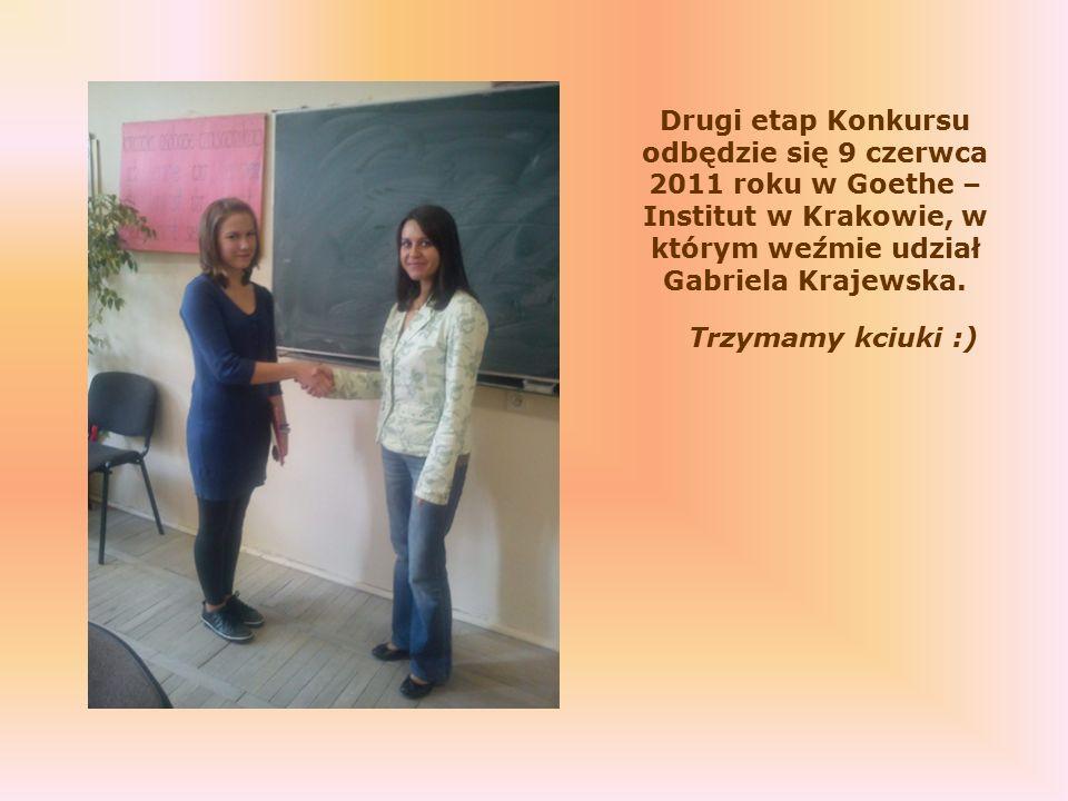 Drugi etap Konkursu odbędzie się 9 czerwca 2011 roku w Goethe – Institut w Krakowie, w którym weźmie udział Gabriela Krajewska.