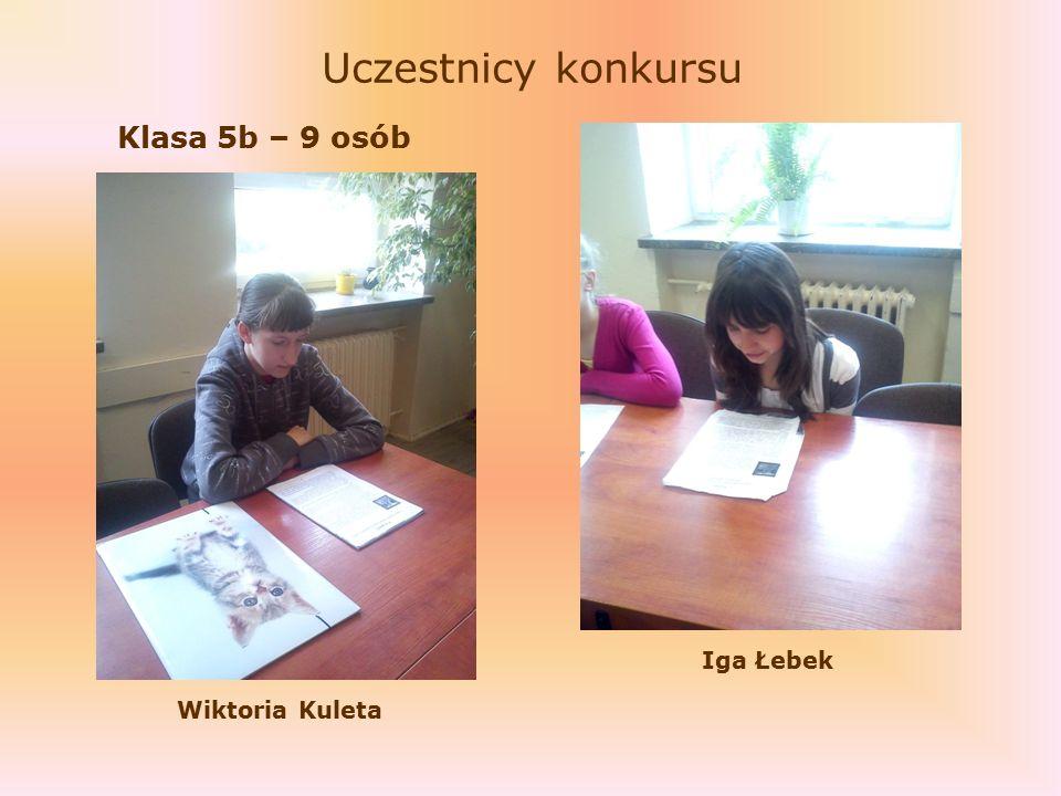 Uczestnicy konkursu Klasa 5b – 9 osób Wiktoria Kuleta Iga Łebek