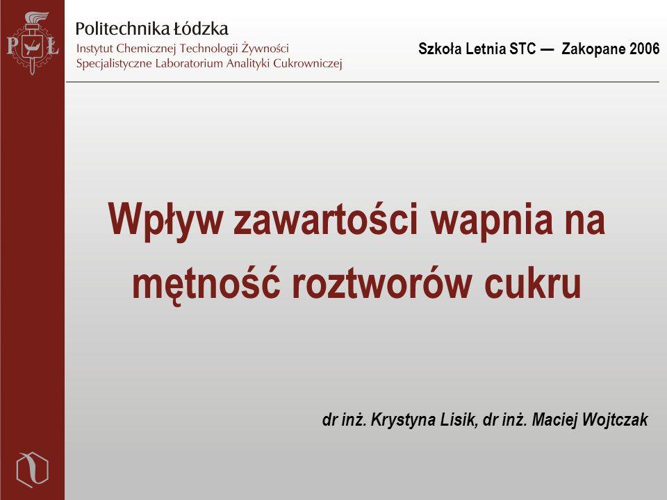 Szkoła Letnia STC — Zakopane 2006 Wpływ zawartości wapnia na mętność roztworów cukru dr inż.