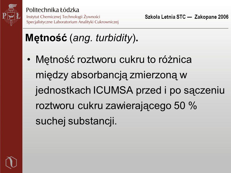 Szkoła Letnia STC — Zakopane 2006 Mętność (ang. turbidity).