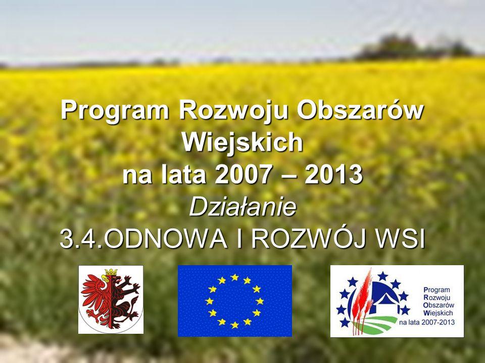 Program Rozwoju Obszarów Wiejskich na lata 2007 – 2013 Działanie 3.4.ODNOWA I ROZWÓJ WSI