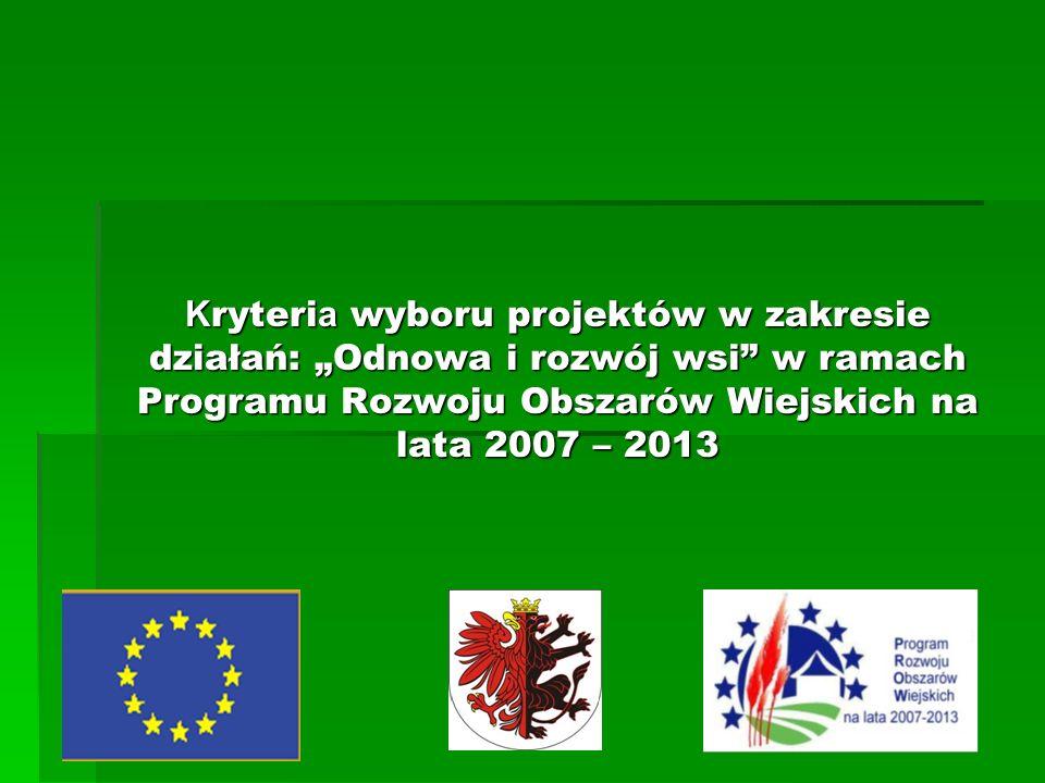 """K ryteri a wyboru projektów w zakresie działań: """"Odnowa i rozwój wsi w ramach Programu Rozwoju Obszarów Wiejskich na lata 2007 – 2013"""