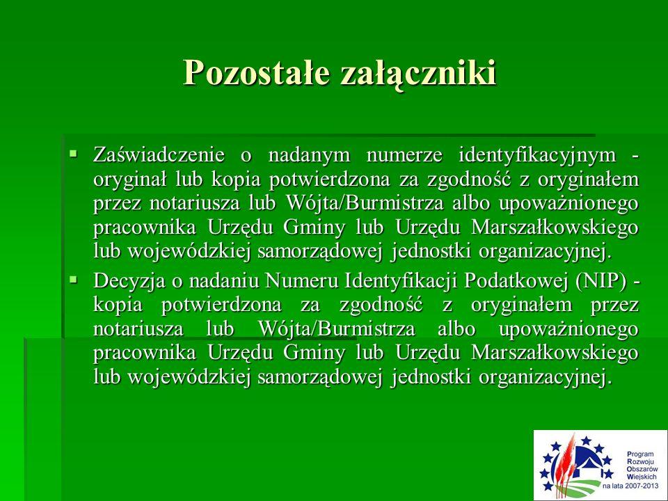 Pozostałe załączniki  Zaświadczenie o nadanym numerze identyfikacyjnym - oryginał lub kopia potwierdzona za zgodność z oryginałem przez notariusza lub Wójta/Burmistrza albo upoważnionego pracownika Urzędu Gminy lub Urzędu Marszałkowskiego lub wojewódzkiej samorządowej jednostki organizacyjnej.
