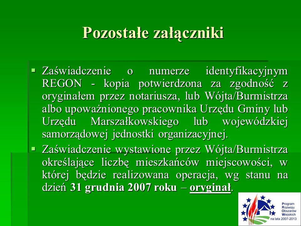 Pozostałe załączniki  Zaświadczenie o numerze identyfikacyjnym REGON - kopia potwierdzona za zgodność z oryginałem przez notariusza, lub Wójta/Burmistrza albo upoważnionego pracownika Urzędu Gminy lub Urzędu Marszałkowskiego lub wojewódzkiej samorządowej jednostki organizacyjnej.