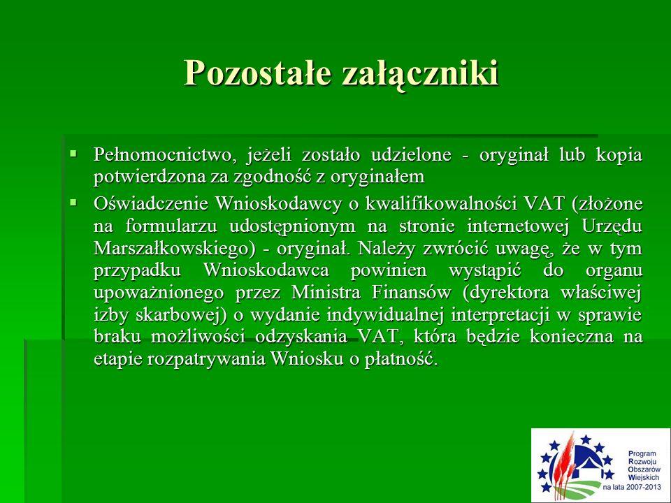Pozostałe załączniki  Pełnomocnictwo, jeżeli zostało udzielone - oryginał lub kopia potwierdzona za zgodność z oryginałem  Oświadczenie Wnioskodawcy o kwalifikowalności VAT (złożone na formularzu udostępnionym na stronie internetowej Urzędu Marszałkowskiego) - oryginał.