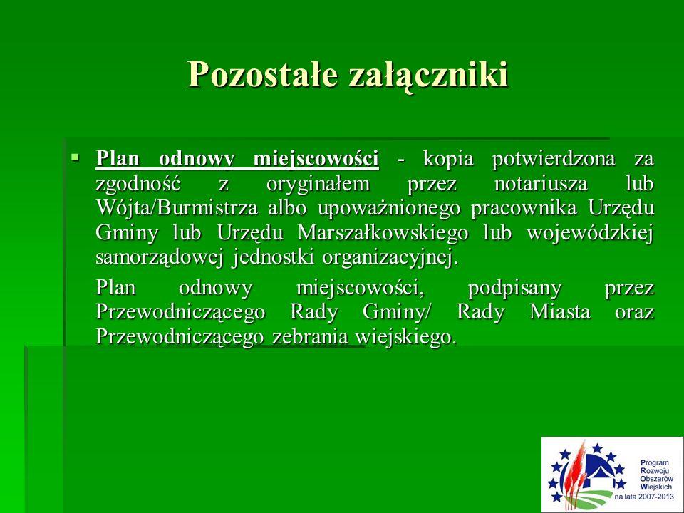 Pozostałe załączniki  Plan odnowy miejscowości - kopia potwierdzona za zgodność z oryginałem przez notariusza lub Wójta/Burmistrza albo upoważnionego pracownika Urzędu Gminy lub Urzędu Marszałkowskiego lub wojewódzkiej samorządowej jednostki organizacyjnej.