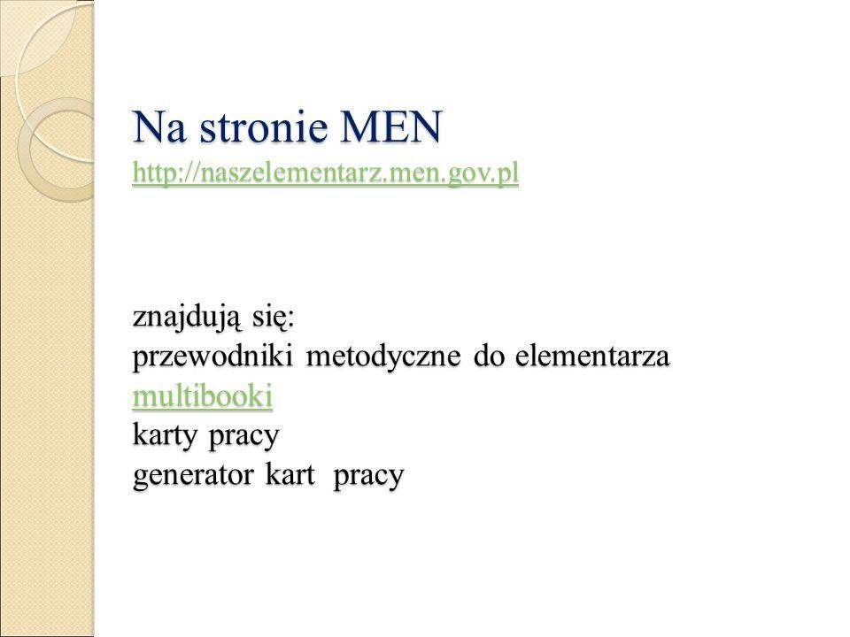 Na stronie MEN http://naszelementarz.men.gov.pl znajdują się: przewodniki metodyczne do elementarza multibooki karty pracy generator kart pracy http://naszelementarz.men.gov.pl multibooki http://naszelementarz.men.gov.pl multibooki