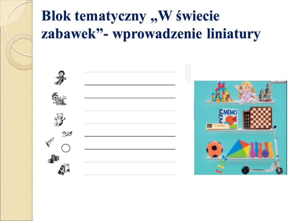 """Blok tematyczny """"W świecie zabawek - wprowadzenie liniatury Blok tematyczny """"W świecie zabawek - wprowadzenie liniatury"""