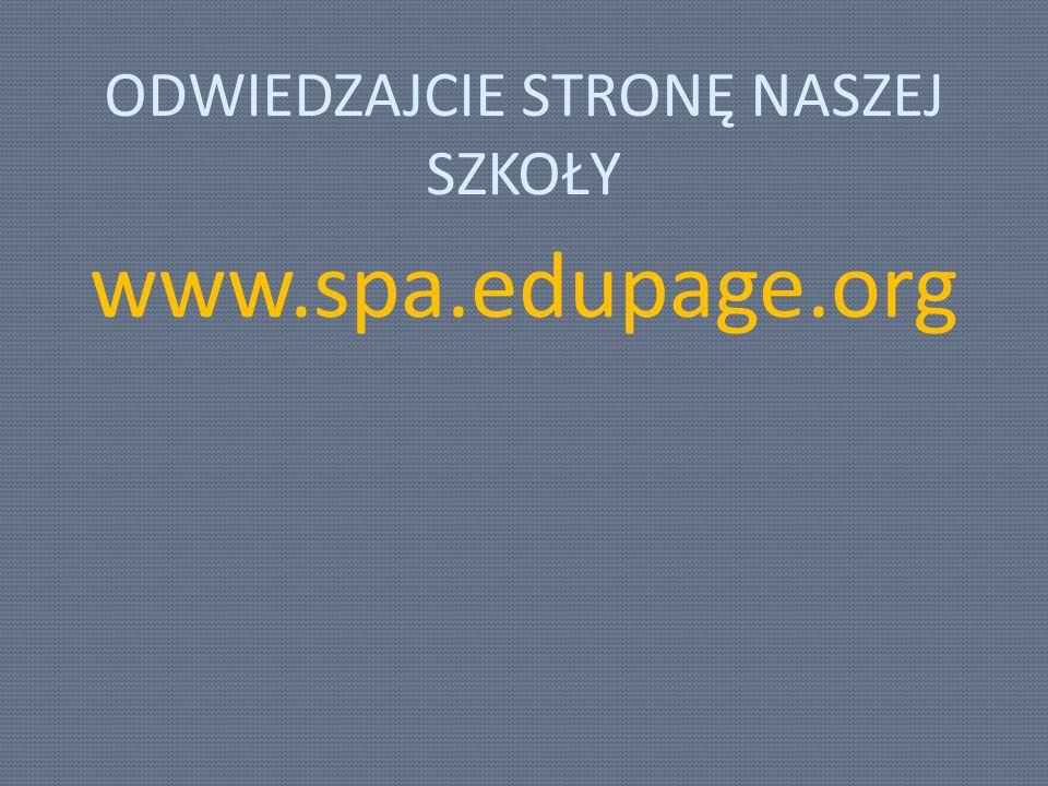 ODWIEDZAJCIE STRONĘ NASZEJ SZKOŁY www.spa.edupage.org