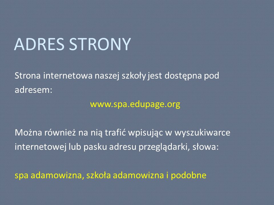 ADRES STRONY Strona internetowa naszej szkoły jest dostępna pod adresem: www.spa.edupage.org Można również na nią trafić wpisując w wyszukiwarce inter