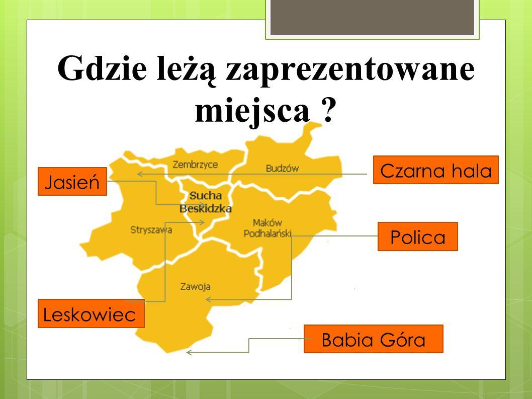 Jasień Czarna hala Babia Góra Polica Leskowiec Gdzie leżą zaprezentowane miejsca