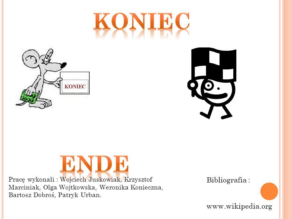 Bibliografia : www.wikipedia.org Pracę wykonali : Wojciech Juskowiak, Krzysztof Marciniak, Olga Wojtkowska, Weronika Konieczna, Bartosz Dobroś, Patryk