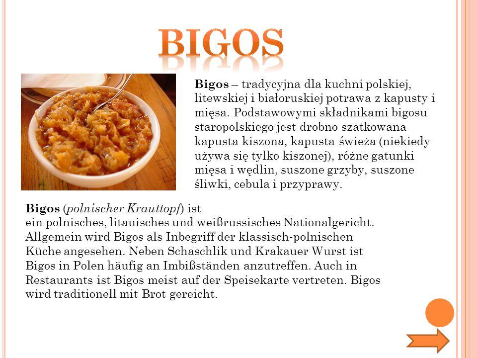 Bigos – tradycyjna dla kuchni polskiej, litewskiej i białoruskiej potrawa z kapusty i mięsa.