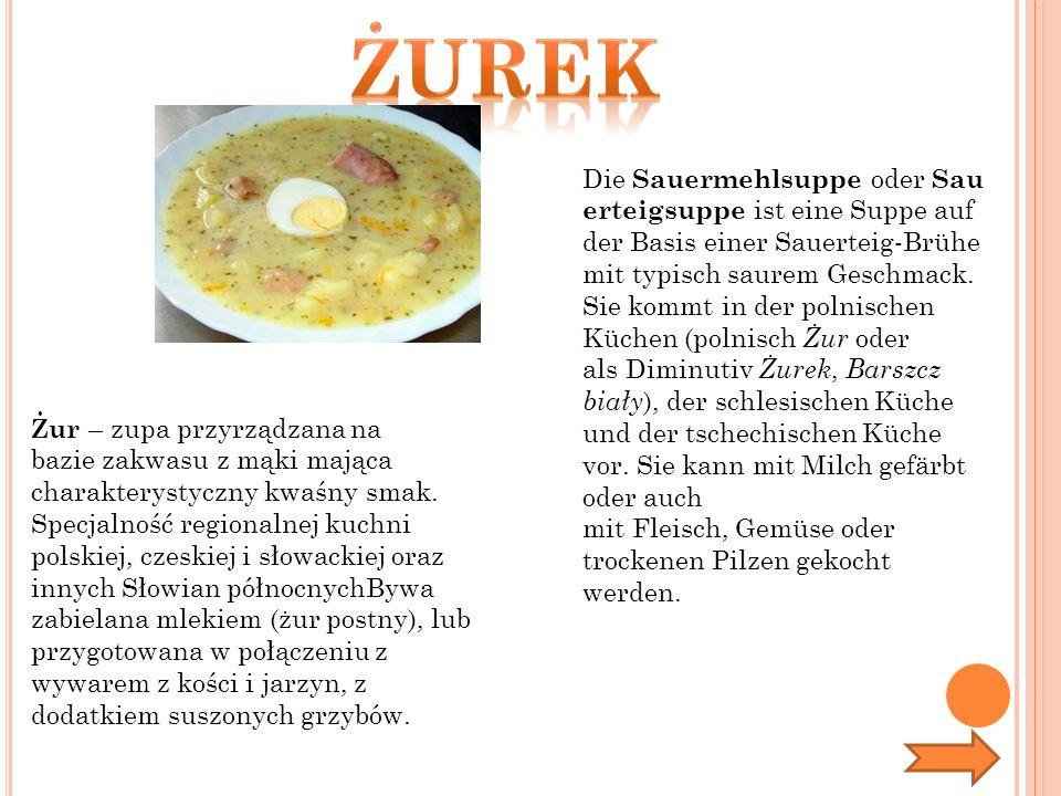 Żur – zupa przyrządzana na bazie zakwasu z mąki mająca charakterystyczny kwaśny smak. Specjalność regionalnej kuchni polskiej, czeskiej i słowackiej o