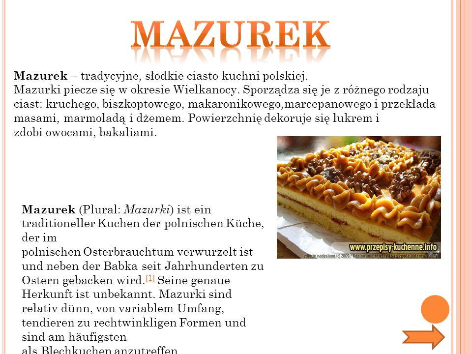 Mazurek – tradycyjne, słodkie ciasto kuchni polskiej. Mazurki piecze się w okresie Wielkanocy. Sporządza się je z różnego rodzaju ciast: kruchego, bis