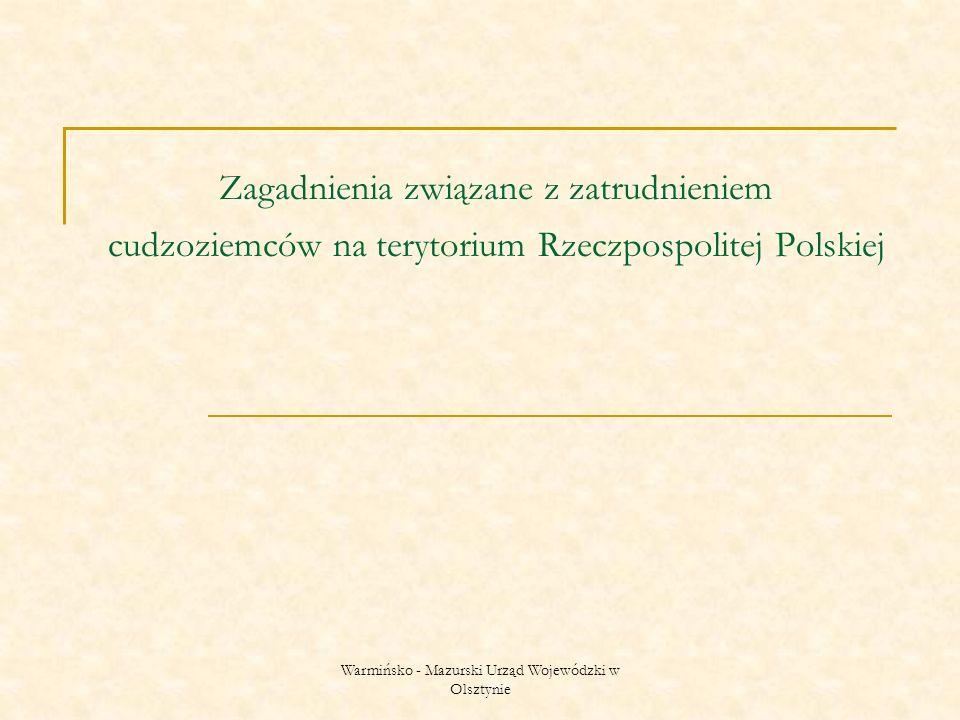Warmińsko - Mazurski Urząd Wojewódzki w Olsztynie Zagadnienia związane z zatrudnieniem cudzoziemców na terytorium Rzeczpospolitej Polskiej
