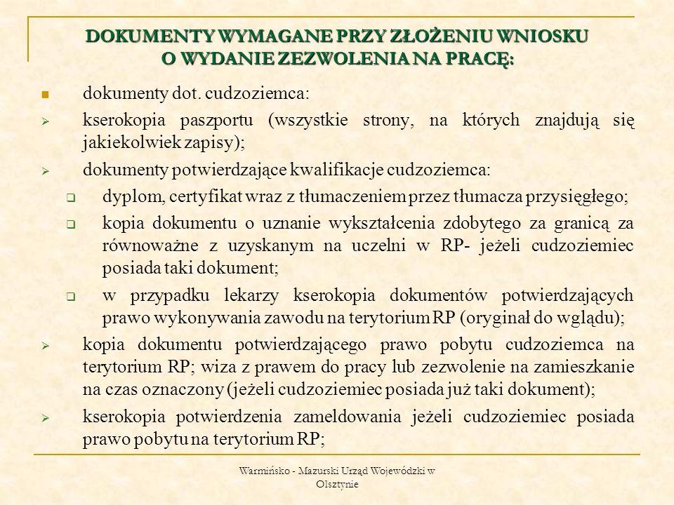 Warmińsko - Mazurski Urząd Wojewódzki w Olsztynie DOKUMENTY WYMAGANE PRZY ZŁOŻENIU WNIOSKU O WYDANIE ZEZWOLENIA NA PRACĘ: dokumenty dot.
