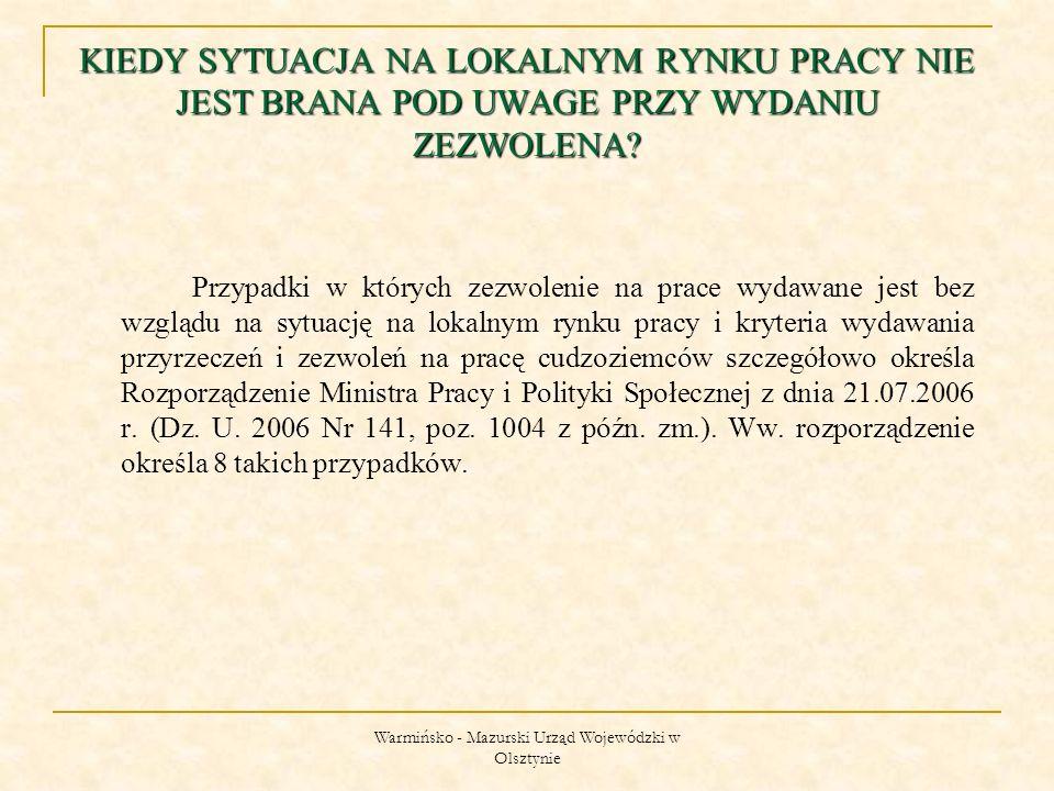 Warmińsko - Mazurski Urząd Wojewódzki w Olsztynie KIEDY SYTUACJA NA LOKALNYM RYNKU PRACY NIE JEST BRANA POD UWAGE PRZY WYDANIU ZEZWOLENA.