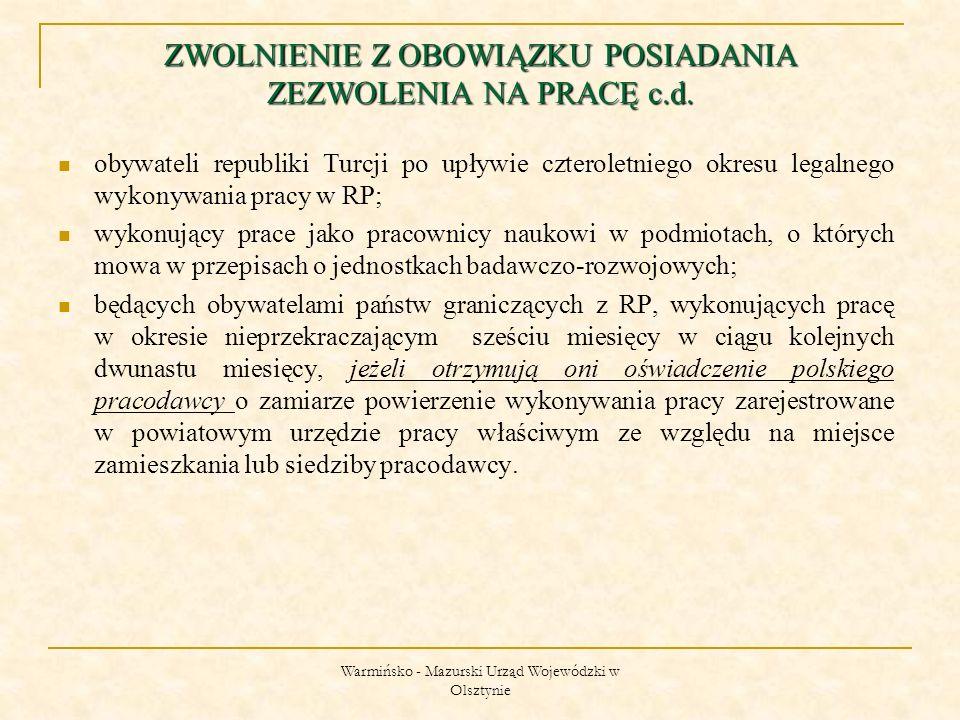 Warmińsko - Mazurski Urząd Wojewódzki w Olsztynie ZWOLNIENIE Z OBOWIĄZKU POSIADANIA ZEZWOLENIA NA PRACĘ c.d.