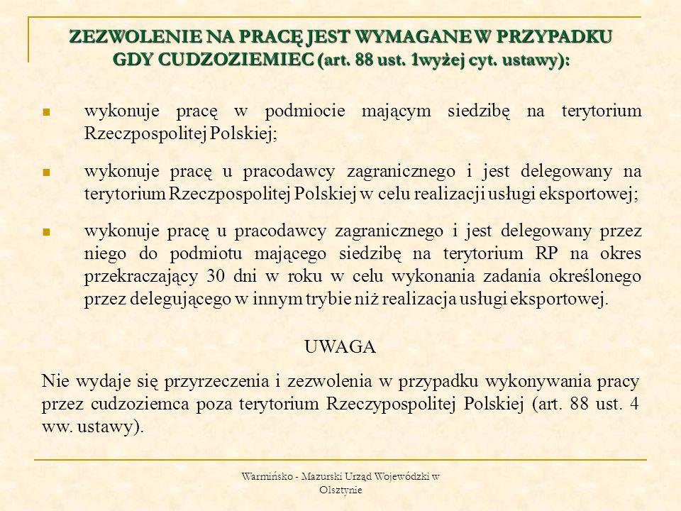 Warmińsko - Mazurski Urząd Wojewódzki w Olsztynie wykonuje pracę w podmiocie mającym siedzibę na terytorium Rzeczpospolitej Polskiej; wykonuje pracę u pracodawcy zagranicznego i jest delegowany na terytorium Rzeczpospolitej Polskiej w celu realizacji usługi eksportowej; wykonuje pracę u pracodawcy zagranicznego i jest delegowany przez niego do podmiotu mającego siedzibę na terytorium RP na okres przekraczający 30 dni w roku w celu wykonania zadania określonego przez delegującego w innym trybie niż realizacja usługi eksportowej.