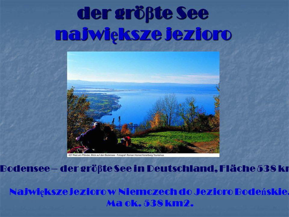 der grö β te See najwi ę ksze jezioro Bodensee – der grö β te See in Deutschland, Fläche 538 km.