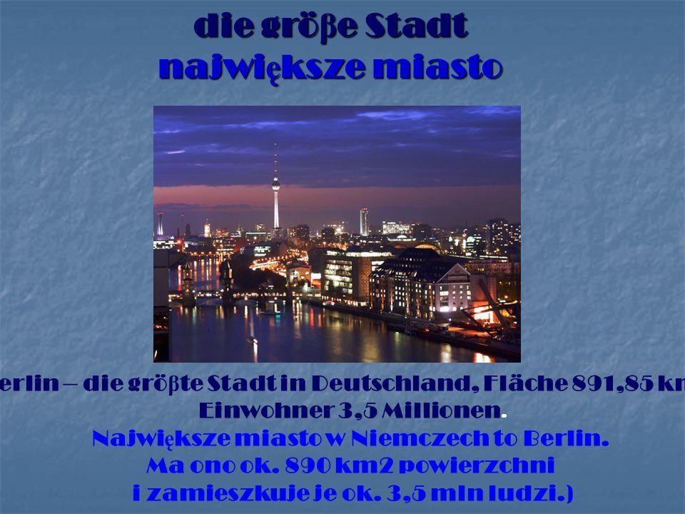 die grö β e Stadt najwi ę ksze miasto Berlin – die grö β te Stadt in Deutschland, Fläche 891,85 km², Einwohner 3,5 Millionen.