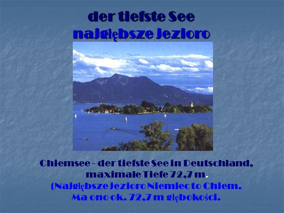 der tiefste See najg łę bsze jezioro Chiemsee - der tiefste See in Deutschland, maximale Tiefe 72,7 m.