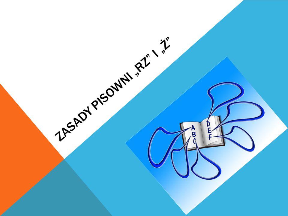 """ZASADY PISOWNI """"RZ I """"Ż"""