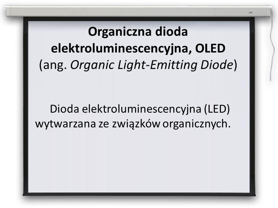 Organiczna dioda elektroluminescencyjna, OLED (ang. Organic Light-Emitting Diode) Dioda elektroluminescencyjna (LED) wytwarzana ze związków organiczny