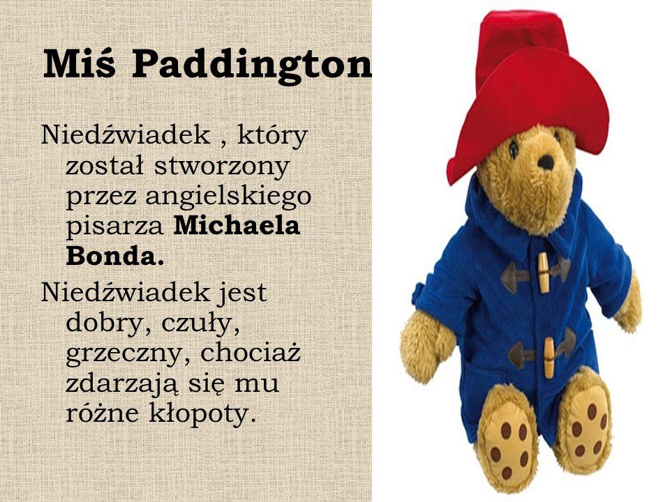 Miś Paddington Niedźwiadek, który został stworzony przez angielskiego pisarza Michaela Bonda. Niedźwiadek jest dobry, czuły, grzeczny, chociaż zdarzaj