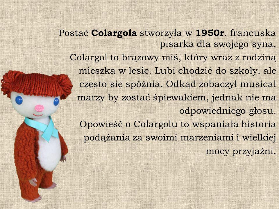 Postać Colargola stworzyła w 1950r. francuska pisarka dla swojego syna. Colargol to brązowy miś, który wraz z rodziną mieszka w lesie. Lubi chodzić do