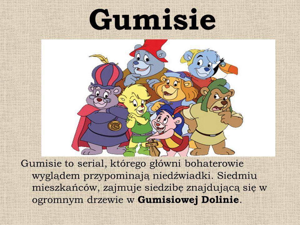 Gumisie Gumisie to serial, którego główni bohaterowie wyglądem przypominają niedźwiadki. Siedmiu mieszkańców, zajmuje siedzibę znajdującą się w ogromn
