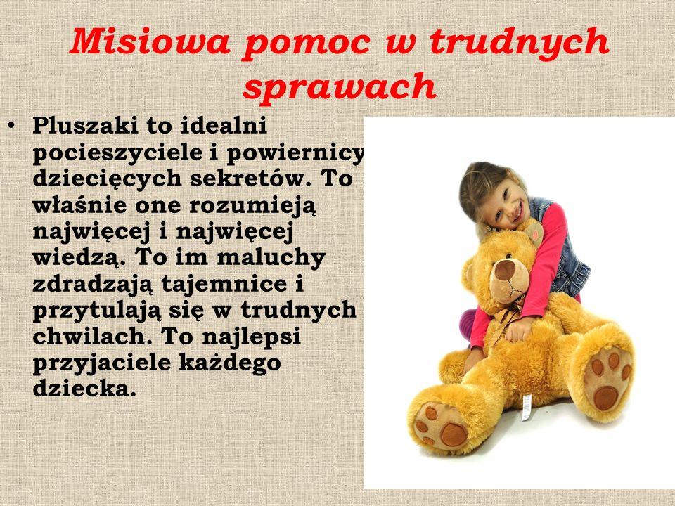 Misiowa pomoc w trudnych sprawach Pluszaki to idealni pocieszyciele i powiernicy dziecięcych sekretów. To właśnie one rozumieją najwięcej i najwięcej