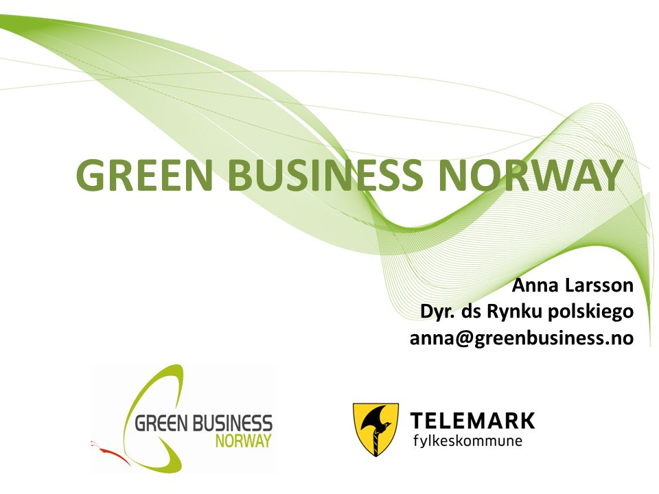 GREEN BUSINESS NORWAY Anna Larsson Dyr. ds Rynku polskiego anna@greenbusiness.no