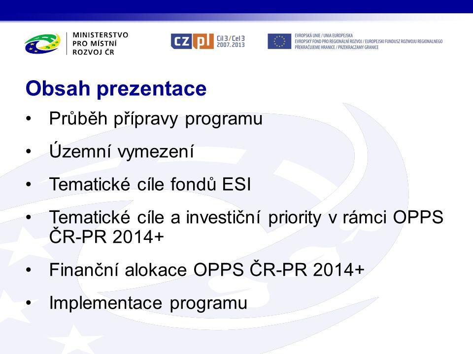 Zakres prezentacji Przebieg przygotowania Programu Zasięg terytorialny Cele tematyczne Europejskich Funduszy Strukturalnych i Inwestycyjnych (EFSI) Cele tematyczne i priorytety inwestycyjne w ramach POWT RCz-RP 2014+ Alokacje finansowe POWT RCz-RP 2014+ Wdrażanie Programu