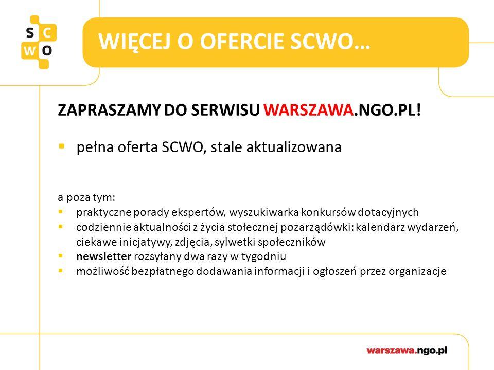 WIĘCEJ O OFERCIE SCWO… ZAPRASZAMY DO SERWISU WARSZAWA.NGO.PL!  pełna oferta SCWO, stale aktualizowana a poza tym:  praktyczne porady ekspertów, wysz