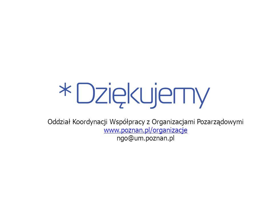 Oddział Koordynacji Współpracy z Organizacjami Pozarządowymi www.poznan.pl/organizacje ngo@um.poznan.pl