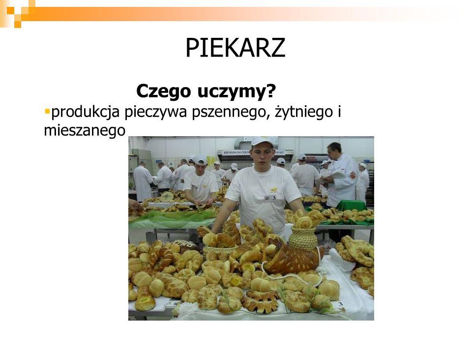 PIEKARZ Czego uczymy pprodukcja pieczywa pszennego, żytniego i mieszanego