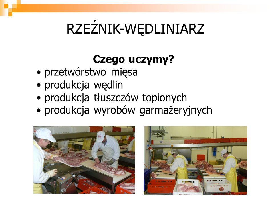 Czego uczymy? przetwórstwo mięsa produkcja wędlin produkcja tłuszczów topionych produkcja wyrobów garmażeryjnych RZEŹNIK-WĘDLINIARZ