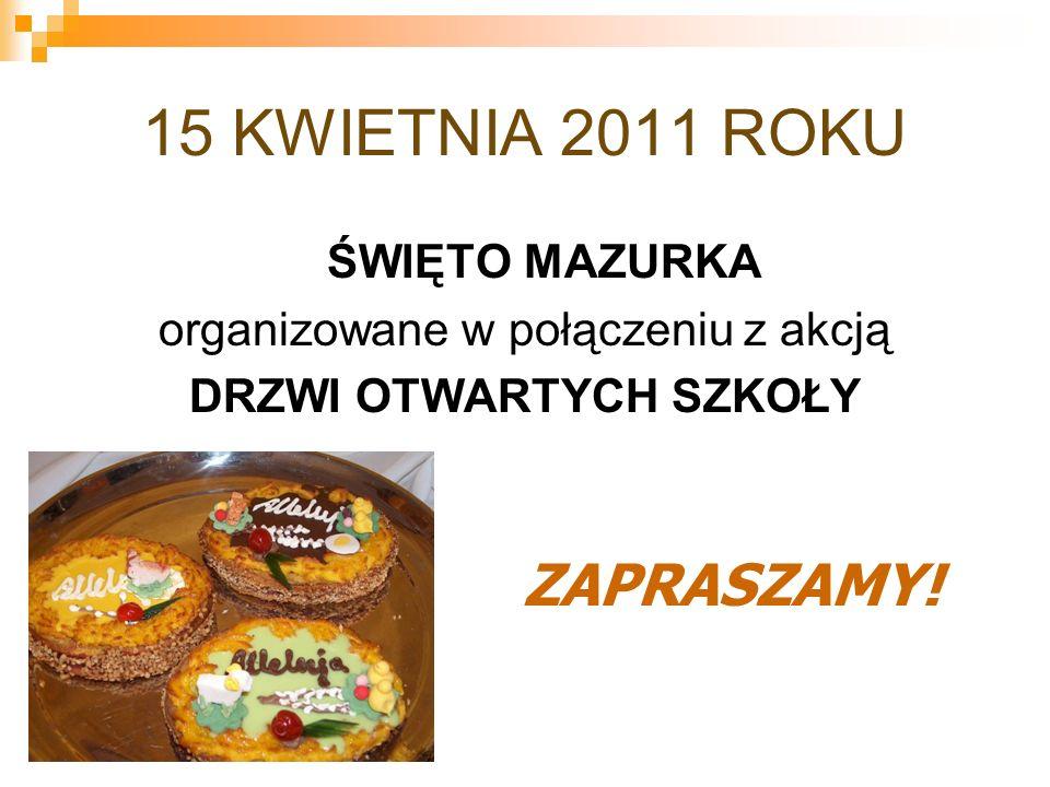 15 KWIETNIA 2011 ROKU ŚWIĘTO MAZURKA organizowane w połączeniu z akcją DRZWI OTWARTYCH SZKOŁY ZAPRASZAMY!