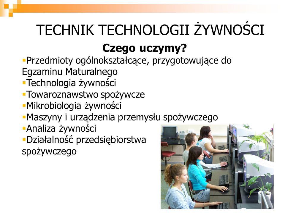 TECHNIK TECHNOLOGII ŻYWNOŚCI Czego uczymy? PPrzedmioty ogólnokształcące, przygotowujące do Egzaminu Maturalnego TTechnologia żywności TTowarozna
