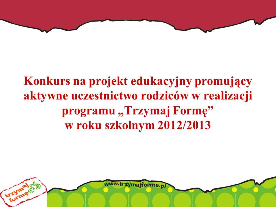 """Konkurs na projekt edukacyjny promujący aktywne uczestnictwo rodziców w realizacji programu """"Trzymaj Formę w roku szkolnym 2012/2013"""