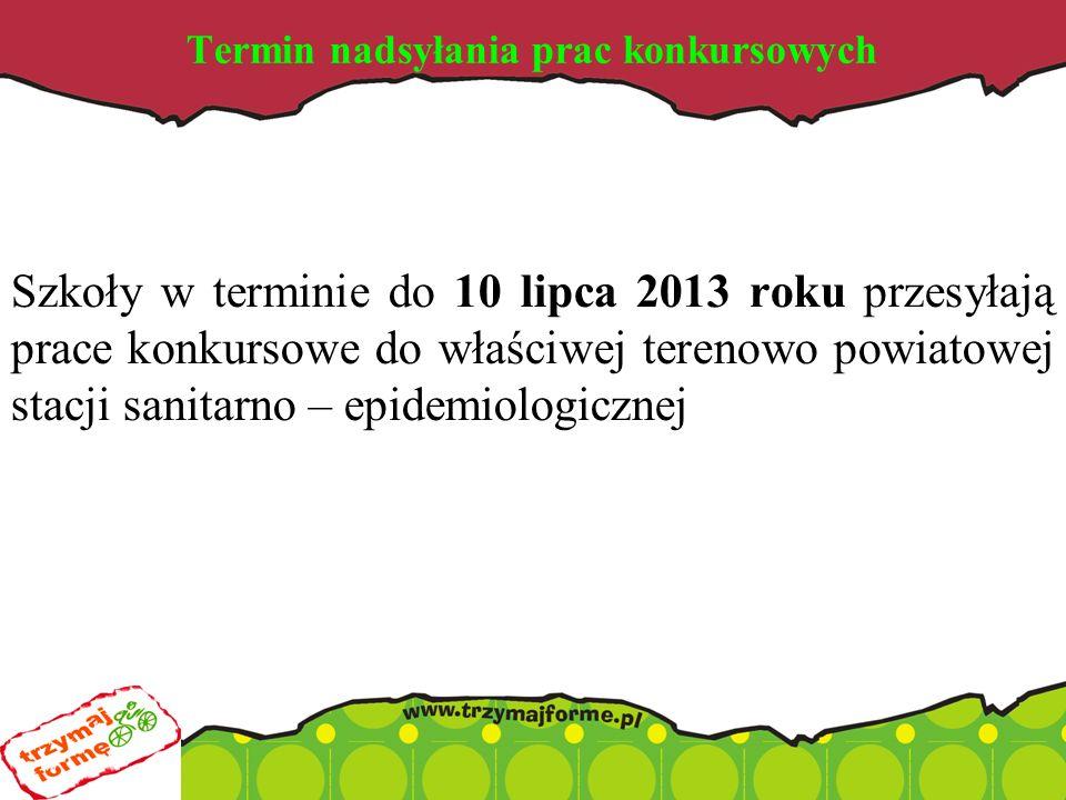 Termin nadsyłania prac konkursowych Szkoły w terminie do 10 lipca 2013 roku przesyłają prace konkursowe do właściwej terenowo powiatowej stacji sanitarno – epidemiologicznej