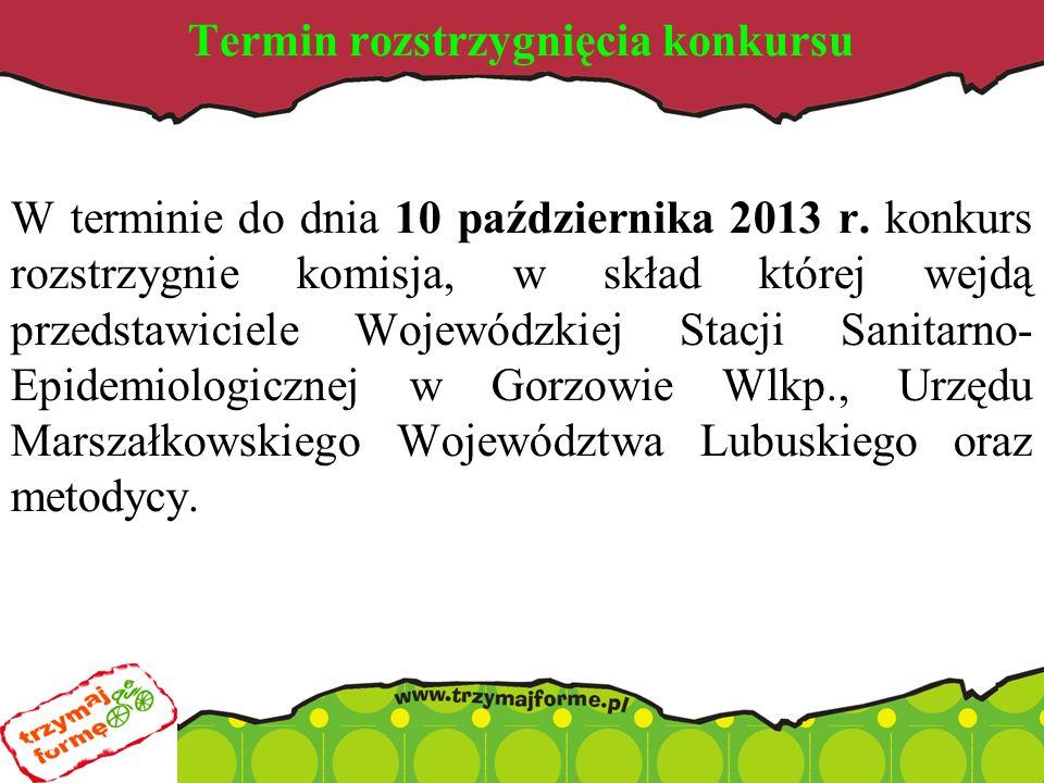 Termin rozstrzygnięcia konkursu W terminie do dnia 10 października 2013 r.